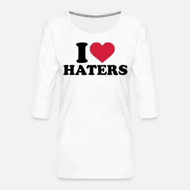 I Love Haters I love Haters - Women's Premium 3/4-Sleeve T-Shirt