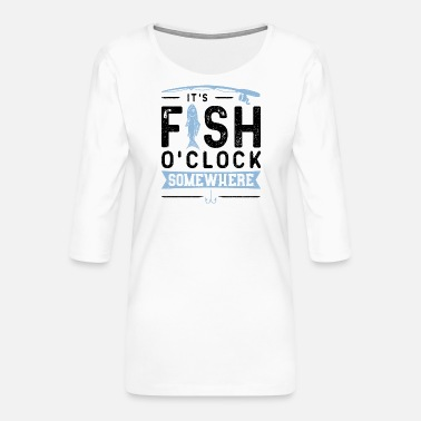 It's Fish O'Clock Somewhere - Angelnangelnturniere - Frauen Premium 3/4-Arm Shirt