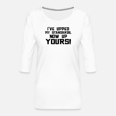 November My Standars Now Up Yours - Vrouwen premium shirt 3/4-mouw