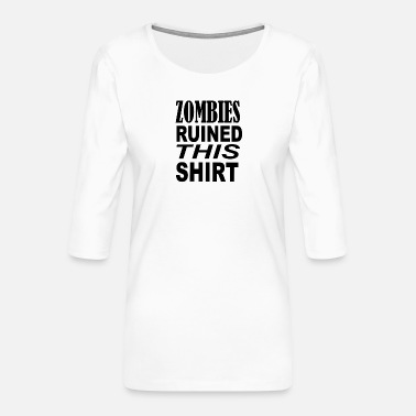 Different Zombies ruined this shirt - Women's Premium 3/4-Sleeve T-Shirt