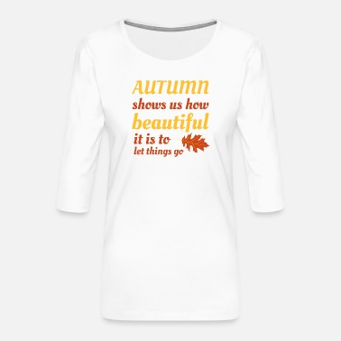 Tempest Autumn shows us how beautiful it is ... - Women's Premium 3/4-Sleeve T-Shirt