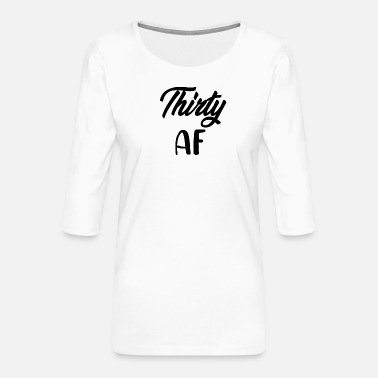 Drinking Thirty AF - Women's Premium 3/4-Sleeve T-Shirt