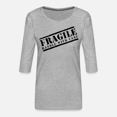 Care Fragile handle with care - Women's Premium 3/4-Sleeve T-Shirt