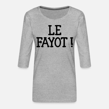 Fayot Le Fayot ! - T-shirt Premium manches 3/4 Femme