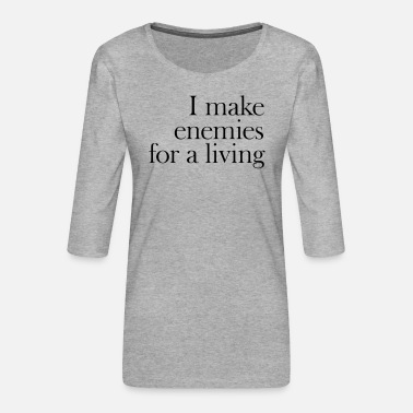 Rude Make Enemies For A Living Funny Quote - Women's Premium 3/4-Sleeve T-Shirt