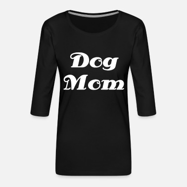 Dog Mother Dogs mother - Women's Premium 3/4-Sleeve T-Shirt