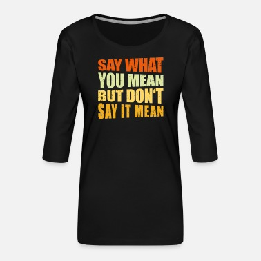 Selfish Say what you mean but don't say it mean, teacher - Women's Premium 3/4-Sleeve T-Shirt