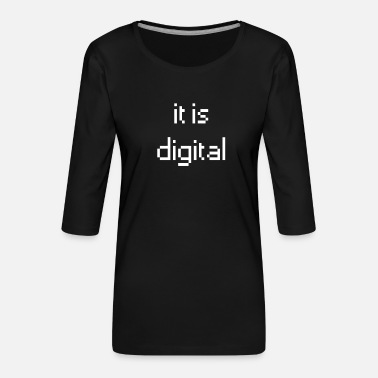 Digital it is digital - Women's Premium 3/4-Sleeve T-Shirt