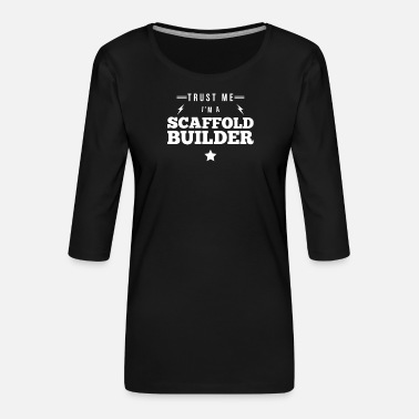Building Site scaffolders - Women's Premium 3/4-Sleeve T-Shirt