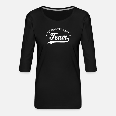 Educator Profession Physio Team Physiotherapy Physiotherapist - Women's Premium 3/4-Sleeve T-Shirt