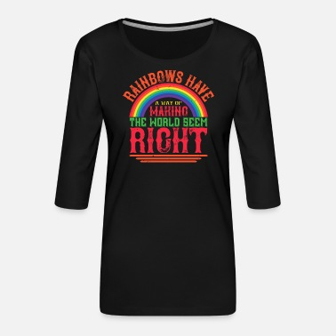 Weather Rainbows have a way of making the world seem right - Women's Premium 3/4-Sleeve T-Shirt