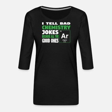 Geekyscienceawkward I tell bad chemistry jokes - nerdy and geeky gift - Women's Premium 3/4-Sleeve T-Shirt