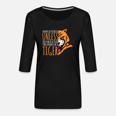 Tiger Tiger Lover Gift - Always Be Yourself - Women's Premium 3/4-Sleeve T-Shirt