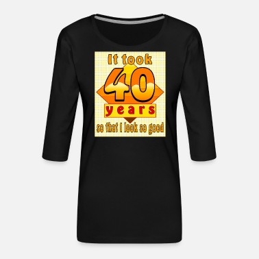 Party Design It took 40 years so that I look so good - Frauen Premium 3/4-Arm Shirt