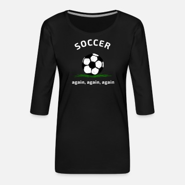 Kinder soccer Fußball fan ball kinder tor sport team cool - Frauen Premium 3/4-Arm Shirt