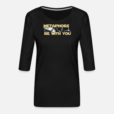 Scifi Methaphor English Gift Methaphors be with you - Women's Premium 3/4-Sleeve T-Shirt