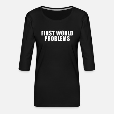 First World Problems FIRST WORLD PROBLEMS GIFT LUXURY PROBLEM LUXURY - Women's Premium 3/4-Sleeve T-Shirt