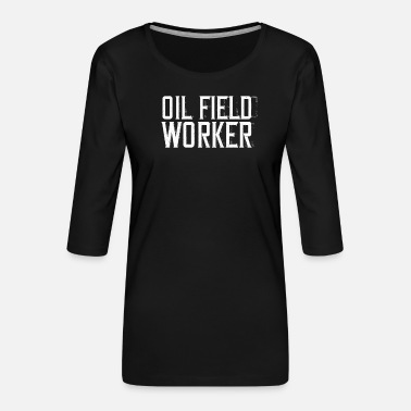 Remove Oil field worker oil worker oil man profession gift - Women's Premium 3/4-Sleeve T-Shirt