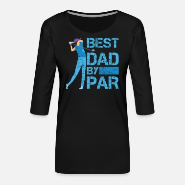 Scratch Best Dad by Par Golfer Golf spielen Golf Pokal - Frauen Premium 3/4-Arm Shirt
