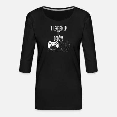 Gamer I leveled Up to Daddy New parent Gamer T Shirt - Women's Premium 3/4-Sleeve T-Shirt