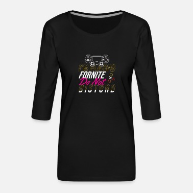 Gamepad I'M PLAYING FORNITE & DO NOT DISTURB - Women's Premium 3/4-Sleeve T-Shirt