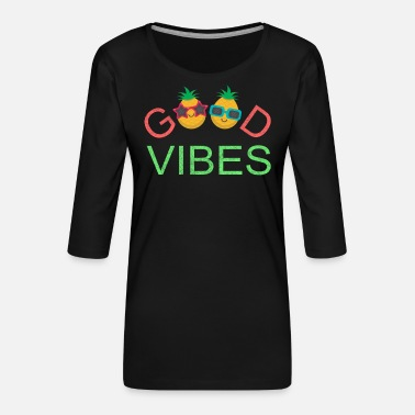 Vibes Good Vibes Ananas Sommer Frucht - Frauen Premium 3/4-Arm Shirt