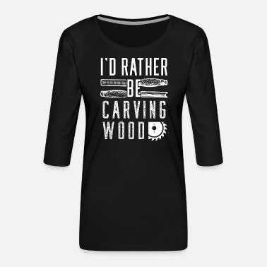 Carve Wood carving wood carving - Women's Premium 3/4-Sleeve T-Shirt