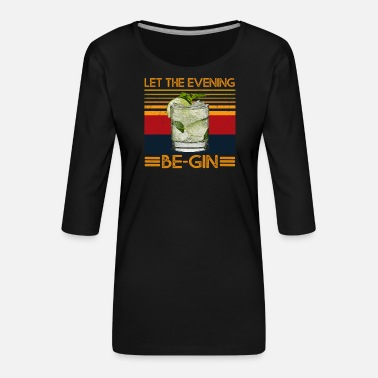 Evening Let The Evening Be-Gin with Gin and Tonic Juniper - Women's Premium 3/4-Sleeve T-Shirt