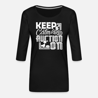 Auctions Auctioneer Auctioneer Keep Calm And Auction On - Women's Premium 3/4-Sleeve T-Shirt