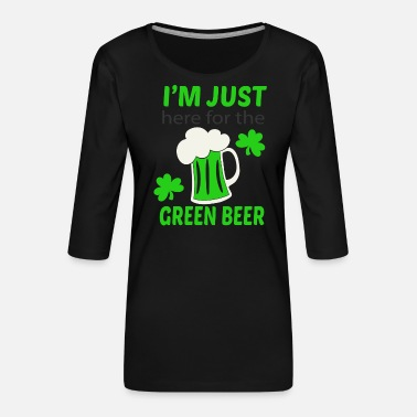 Green Beer Here for green beer - Women's Premium 3/4-Sleeve T-Shirt