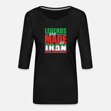 Home Country Legends Are Made In Iran - Women's Premium 3/4-Sleeve T-Shirt