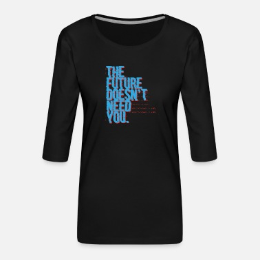 Video The future doesn't need you Programming Admin - Women's Premium 3/4-Sleeve T-Shirt