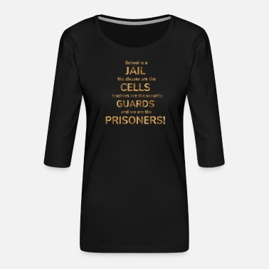 school is a jail the classes are the cells teache - Women's Premium 3/4-Sleeve T-Shirt