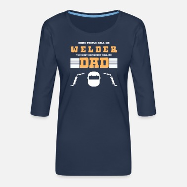 Weld Dad Gift-Some People Call Me Welder - Frauen Premium 3/4-Arm Shirt