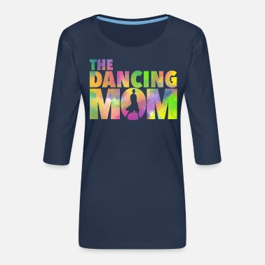 The Dancing Mom - Frauen Premium 3/4-Arm Shirt