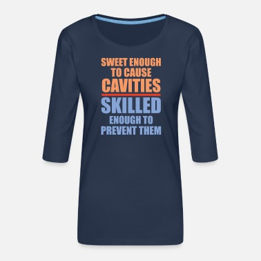 Cavity Dentist Sweet Enough to Cause Cavities, Skilled - Women's Premium 3/4-Sleeve T-Shirt