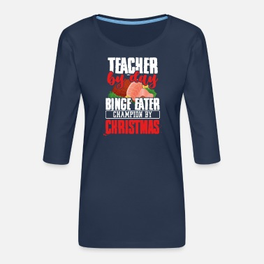 Funny Teacher Christmas Gift Teacher by Day Binge - Women's Premium 3/4-Sleeve T-Shirt