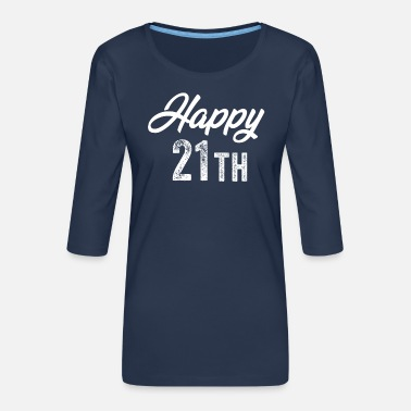 Happy Valentines Happy 21th Birthday Gift - Women's Premium 3/4-Sleeve T-Shirt