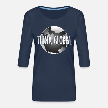 Global think global / global denken / global - Frauen Premium 3/4-Arm Shirt