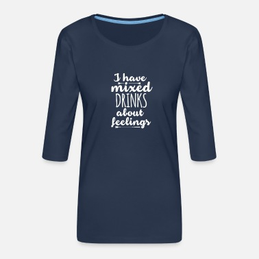 Feelings I have mixed DRINKS about feelings - Frauen Premium 3/4-Arm Shirt