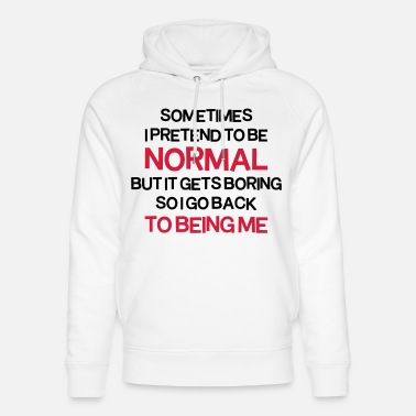 Humour Pretend To Be Normal - Unisex Organic Hoodie