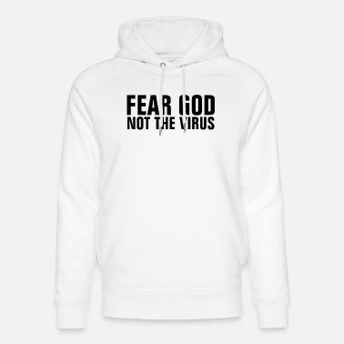 Jesus Fear Got Not The Virus - Christian - Unisex Organic Hoodie