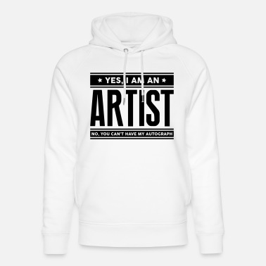 Artist Yes I am an artist no you cant have auto - Unisex Organic Hoodie