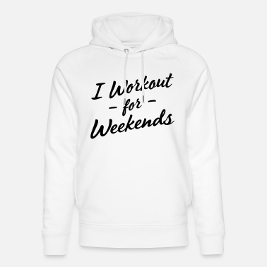 Work Out I work out for weekends - Unisex Organic Hoodie