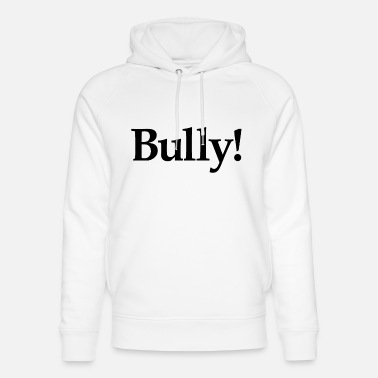 Bullying Bully! - Unisex Organic Hoodie