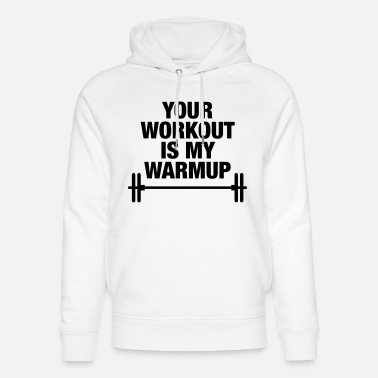 Your workout is my warmup. - Unisex Organic Hoodie