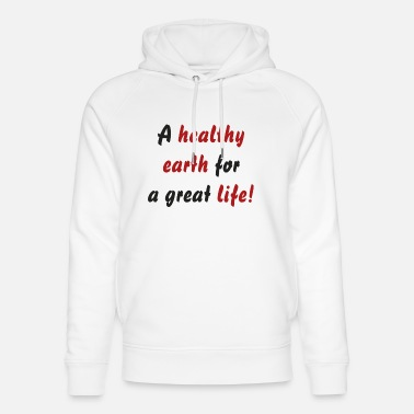 A healthy earth for a great life! - Unisex Organic Hoodie