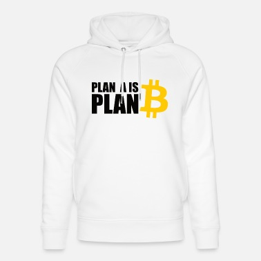 Bitcoin is Plan A - Unisex Organic Hoodie