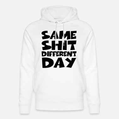 Provocation Same Shit Different Day - Unisex Organic Hoodie