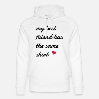 Friend my best friend has the same shirt - Unisex Organic Hoodie